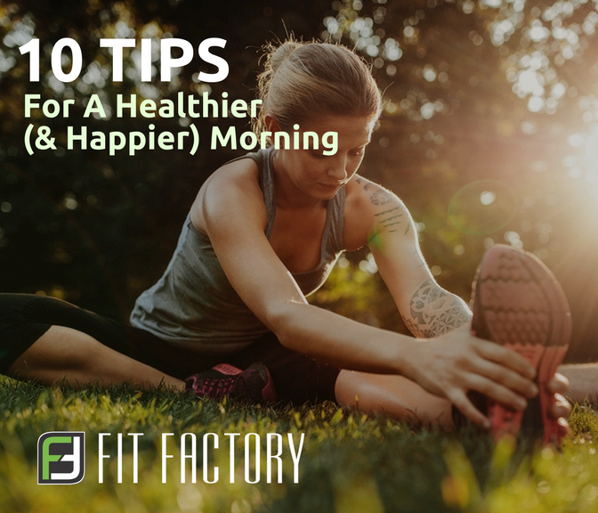 10 Tips for a Healthier (and Happier) Morning