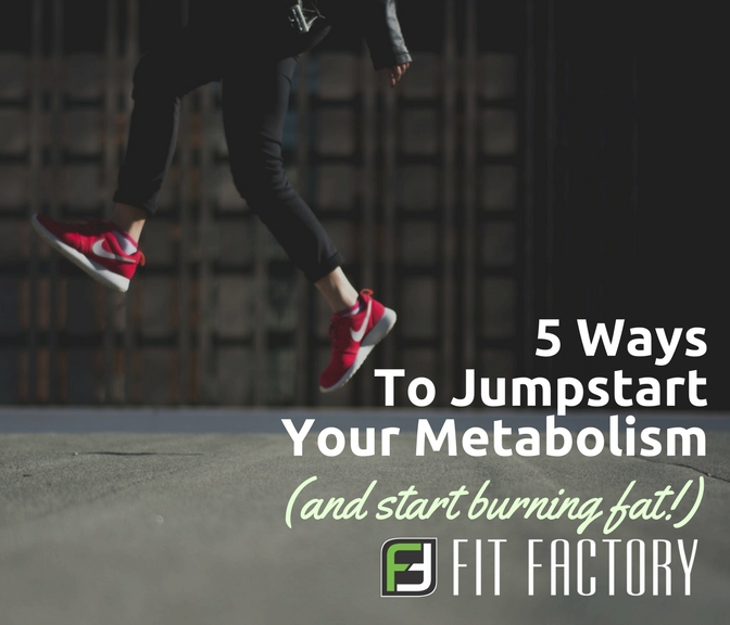 5 Ways To Jumpstart Your Metabolism (and Start Burning Fat)