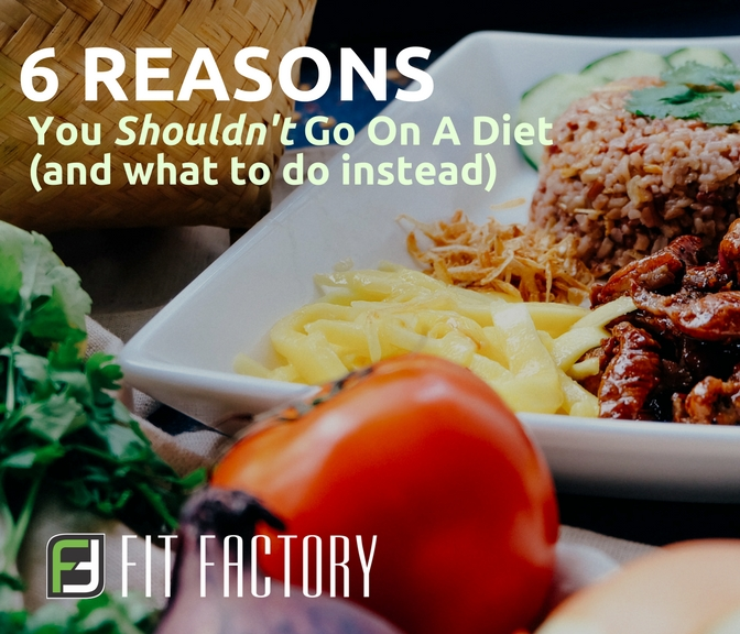6 Reasons You Shouldn't Go on a Diet