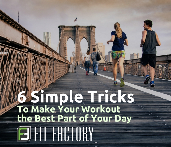 6 Simple Tricks To Make Your Workout the Best Part of Your Day