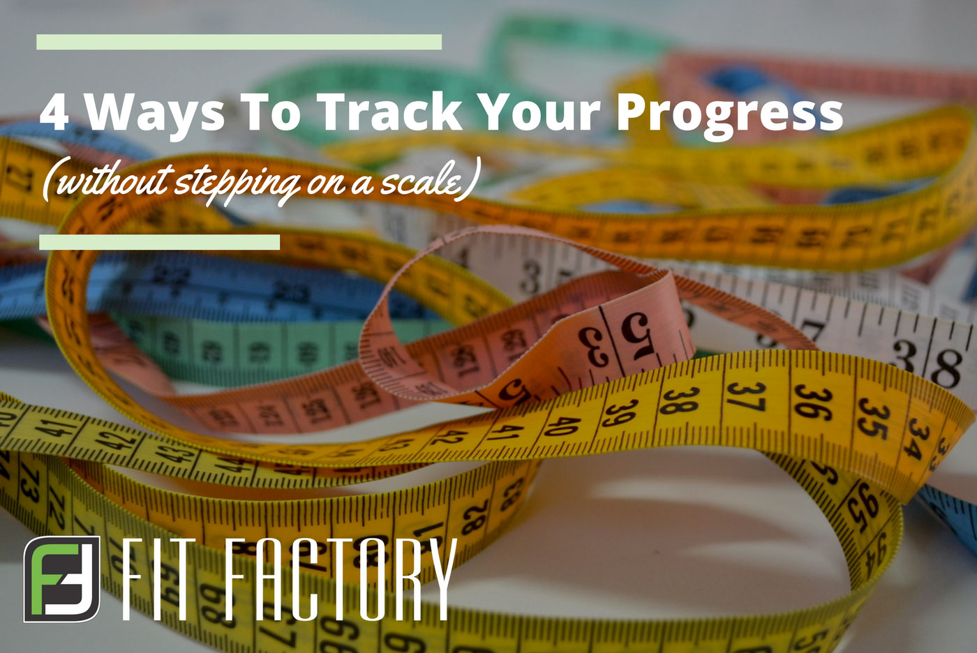 4 Ways To Track Your Progress (Without Stepping on the Scale)