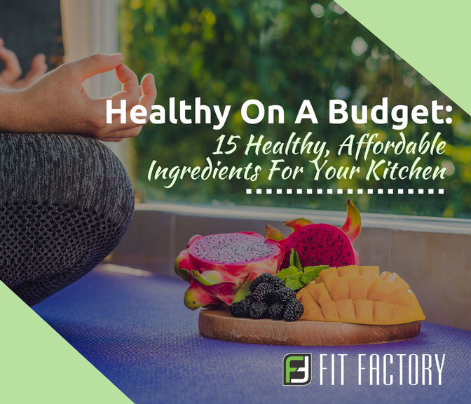 Healthy on a Budget: 15 Affordable, Healthy Ingredients for Your Kitchen