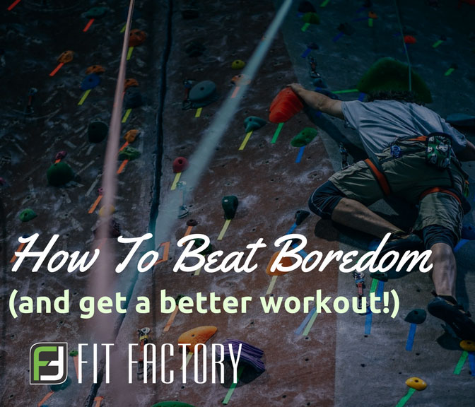 How To Beat Boredom (And Get A Better Workout)