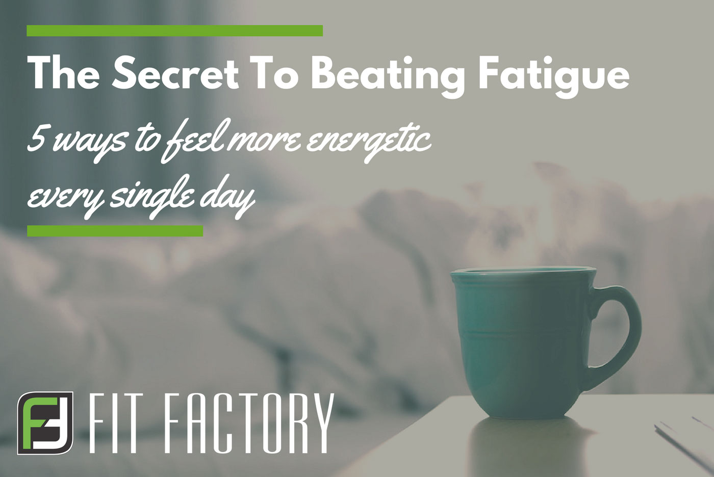 The Secret To Beating Fatigue: 5 Ways To Feel More Energetic Every Day