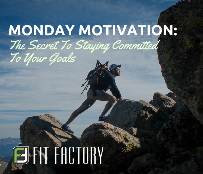 Monday Motivation: The Secret To Staying Committed to Your Goals