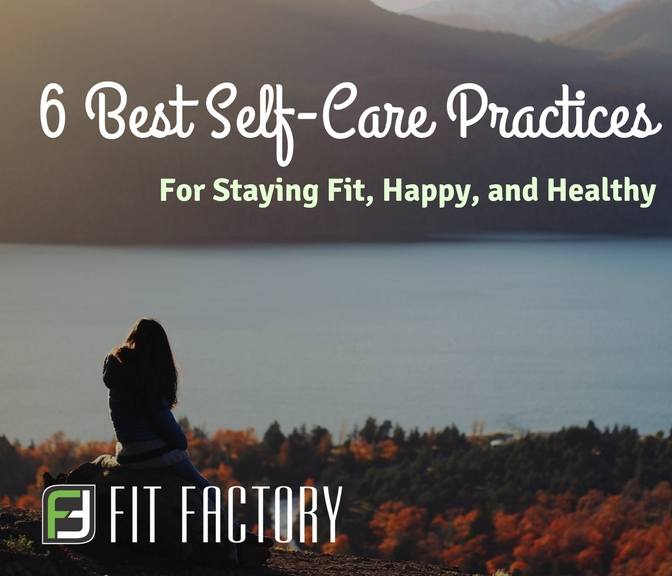 6 Best Self-Care Practices for Staying Fit, Happy, and Healthy
