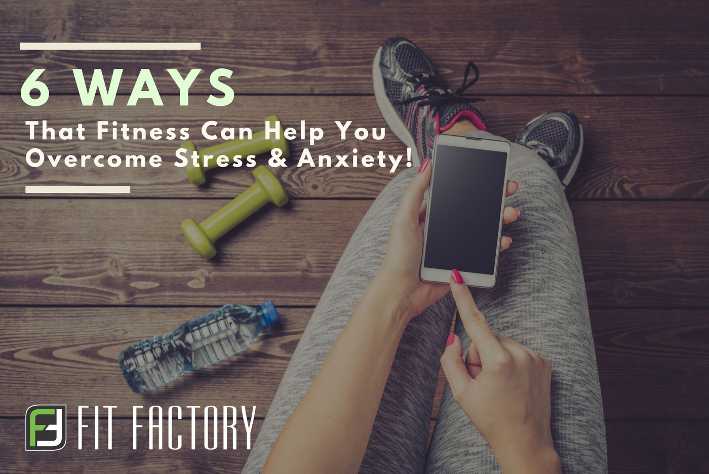 6 Ways That Fitness Can Help You Overcome Stress and Anxiety