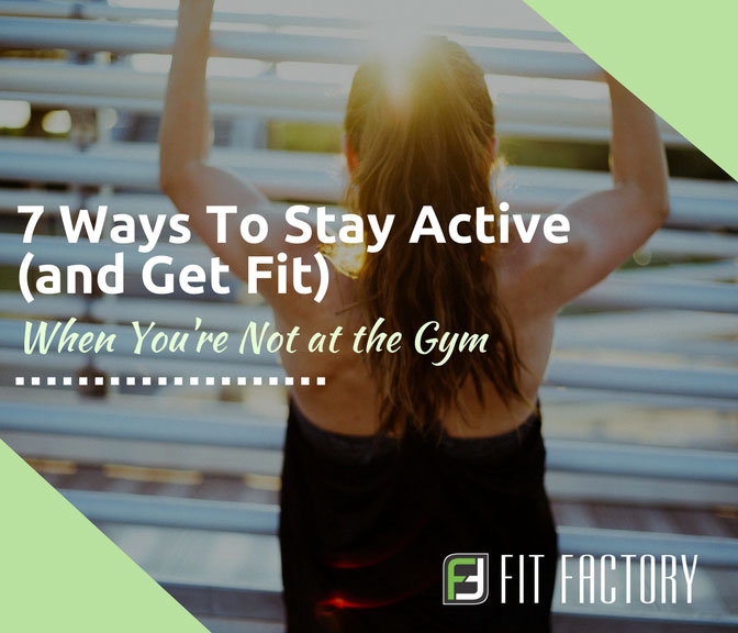 7 Ways To Stay Active (and Get Fit) When You're Not at the Gym