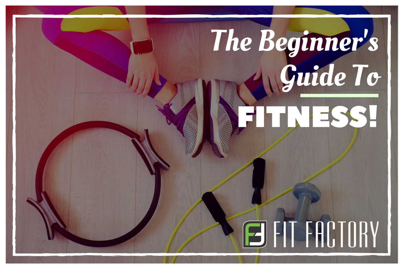 The Beginner's Guide To Fitness