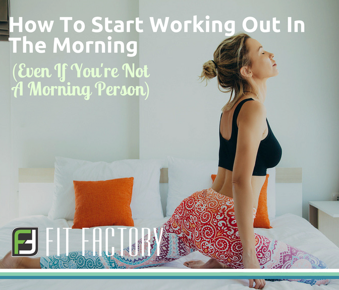 How To Start Working Out In the Morning (Even If You're Not A Morning Person)