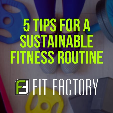 5 Fitness Tips For A Sustainable Fitness Routine